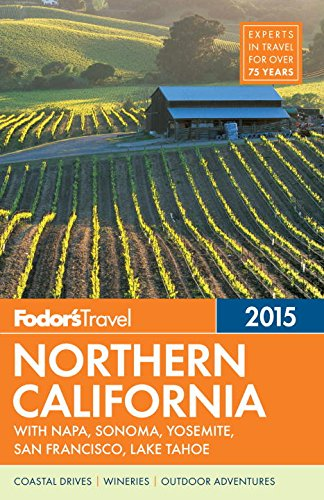 Fodor's Northern California 2015: with Napa, Sonoma, Yosemite, San Francisco, Lake Tahoe (Full-color Travel Guide)