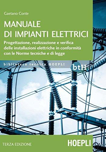 Manuale di impianti elettrici Progettazione realizzazione e verifica delle installazioni elettriche in conform PDF