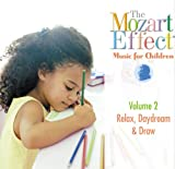The Mozart Effect Music for Children, Volume 2: Relax, Daydream, & Draw