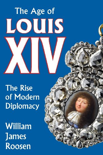 The Age of Louis XIV: The Rise of Modern Diplomacy