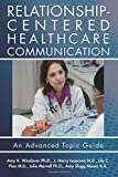 Relationship-Centered Healthcare Communication: An Advanced Topic Guide