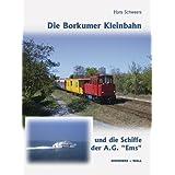 """Die Borkumer Kleinbahn: und die Schiffe der AG """"Ems""""von """"Hans Schweers"""""""