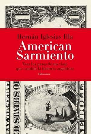 Amazon.com: American Sarmiento: Tras los pasos de un viaje que cambió