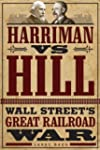 Harriman vs. Hill: Wall Street�s Grea...