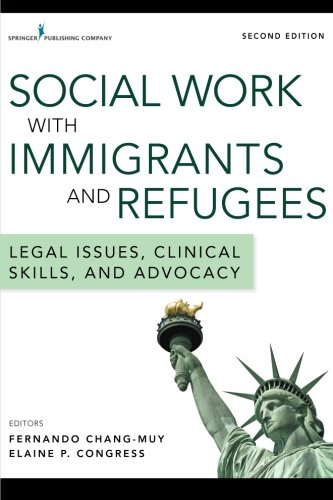 social-work-with-immigrants-and-refugees-legal-issues-clinical-skills-and-advocacy