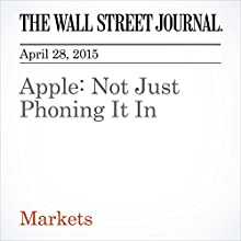 Apple: Not Just Phoning It In (       UNABRIDGED) by Dan Gallagher Narrated by Ken Borgers