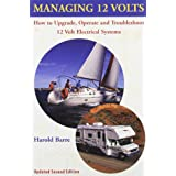 Managing 12 Volts: How to Upgrade, Operate, and Troubleshoot 12 Volt Electrical Systems ~ Harold Barre