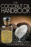 The Coconut Oil Handbook: How to Lose Weight, Improve Cholesterol, Alleviate Allergies, Renew Your Skin, and Get Healthier with Coconut Oil