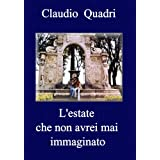 L&#39;estate che non avrei mai immaginato - Italian Editiondi Claudio Quadri