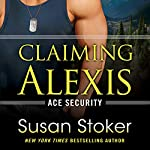 Claiming Alexis: Ace Security, Book 2 | Susan Stoker
