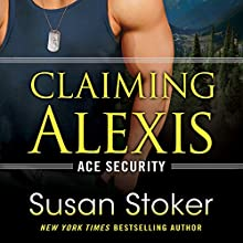 Claiming Alexis: Ace Security, Book 2 Audiobook by Susan Stoker Narrated by Erin Bennett