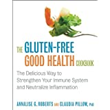 The Gluten-Free Good Health Cookbook: The Delicious Way to Strengthen Your Immune System and Neutralize Inflammationby Annalise G. Roberts