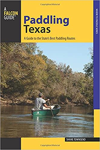Paddling Texas: A Guide to the State's Best Paddling Routes (Paddling Series)