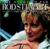 The Story So Far - The Very Best of Rod Stewart - Rod Stewart