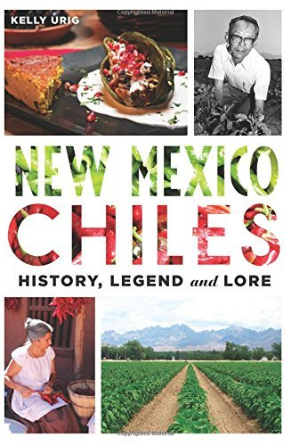 New Mexico Chiles: History, Legend and Lore (American Palate) by Kelly Urig