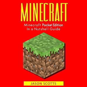 Minecraft: Minecraft Pocket Edition in a Nutshell Guide | [Jason Scotts]