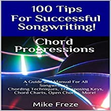 100 Tips for Successful Songwriting!: Chord Progressions Audiobook by Mike Freze Narrated by John Lewis, Vocus Focus