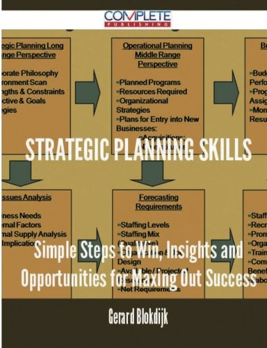 Strategic Planning Skills - Simple Steps to Win, Insights and Opportunities for Maxing Out Success