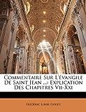 echange, troc Frdric Louis Godet - Commentaire Sur L'Vangile de Saint Jean ...: Explication Des Chapitres VII-XXI