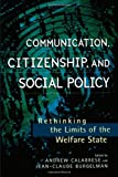 img - for Communication, Citizenship, and Social Policy: Rethinking the Limits of the Welfare State (Critical Media Studies: Institutions, Politics, and Culture) book / textbook / text book