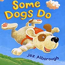 Some Dogs Do | Livre audio Auteur(s) : Jez Alborough Narrateur(s) : Jez Alborough