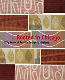 Art Institute of Chicago Museum Studies: Rooted in Chicago: Fifty Years of Textile Design Traditions. (0865591482) by Art Institute of Chicago.