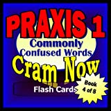 PRAXIS I Prep Test WORDS COMMONLY CONFUSED Flash Cards--CRAM NOW!--PRAXIS I Exam Review Book and Study Guide (PRAXIS I Cram Now!)