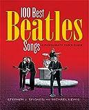 100 Best Beatles Songs: A Passionate Fan's Guide (1579128424) by Stephen J. Spignesi