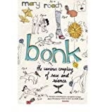 [ { { Bonk: The Curious Coupling of Science and Sex } } ] By Roach, Mary( Author ) on Apr-01-2009 [ Paperback ]