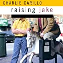 Raising Jake (       UNABRIDGED) by Charlie Carillo Narrated by Robertson Dean