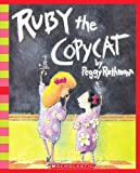 Ruby the Copycat (Scholastic Bookshelf / Being Yourself) (0545005833) by Rathmann, Peggy