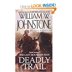 Deadly Trail (Matt Jensen: The Last Mountain Man, No. 2) by William W. Johnstone and J.A. Johnstone