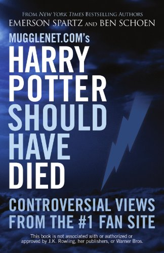 Cover of Mugglenet.com's Harry Potter Should Have Died: Controversial Views from the #1 Fan Site