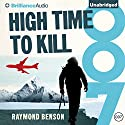 High Time to Kill: James Bond Series, Book 32 Audiobook by Raymond Benson Narrated by Simon Vance