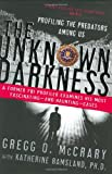 The Unknown Darkness: Profiling the Predators Among Us (0060509570) by Gregg O. McCrary
