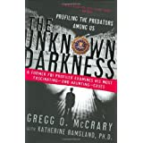 The Unknown Darkness: Profiling the Predators Among Usby Gregg O. McCrary