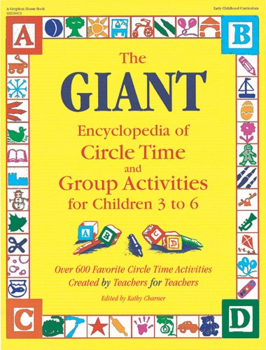 The Giant Encyclopedia of Circle Time and Group Activities: For Children 3 to 6: Over 600 Favourite Circle Time Activities Created by Teachers for Teachers