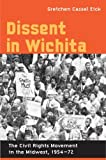 img - for By Gretchen Cassel Eick Dissent in Wichita: The Civil Rights Movement in the Midwest, 1954-72 [Paperback] book / textbook / text book