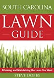 img - for The South Carolina Lawn Guide: Attaining and Maintaining the Lawn You Want (Guide to Midwest and Southern Lawns) by Dobbs, Steve (2008) Paperback book / textbook / text book