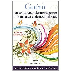 Guérir en comprenant les messages de nos malaises et de nos maladies : Le grand dictionnaire de la métamédecine 51Wj257tv2L._SL500_AA300_