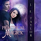Practical Magick: Magick Series, Book 3 | J.E. Taylor