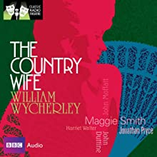 Classic Radio Theatre: The Country Wife (Dramatised) Radio/TV Program Auteur(s) : William Wycherley Narrateur(s) : Maggie Smith, Jonathan Pryce, John Duttine, John Moffatt, Harriet Walter, Michael Aldridge