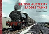 British Austerity Saddle Tanks: Austerity Locomotives (The Amberley Railway Archive)