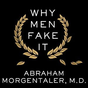 Why Men Fake It: The Totally Unexpected Truth about Men and Sex | [Abraham Morgentaler]