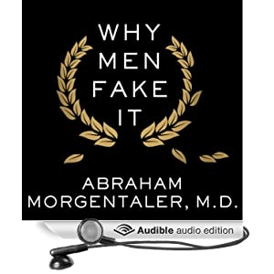 Why Men Fake It - The Totally Unexpected Truth about Men and Sex - Abraham Morgentaler