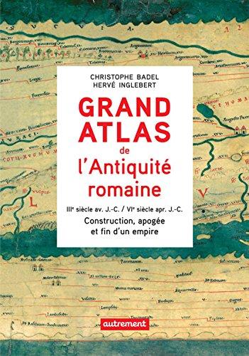 Grand Atlas de l'Antiquité romaine : Construction, apogée et fin d'un empire (IIIe siècle av. J.-C. / VIe siècle apr. J.-C.): Atlas Autrement