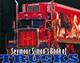 Seymour Simon's Book of Trucks (0060284730) by Simon, Seymour