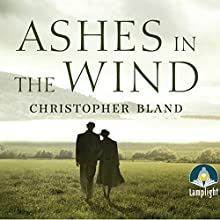 Ashes in the Wind (       UNABRIDGED) by Christopher Bland Narrated by Laurence Kennedy