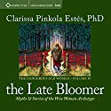 The Late Bloomer: Myths and Stories of the Wise Woman Archetype Speech by Clarissa Pinkola Estés Narrated by Clarissa Pinkola Estés