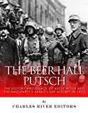 The Beer Hall Putsch: The History and Legacy of Adolf Hitler and the Nazi Partys Failed Coup Attempt in 1923